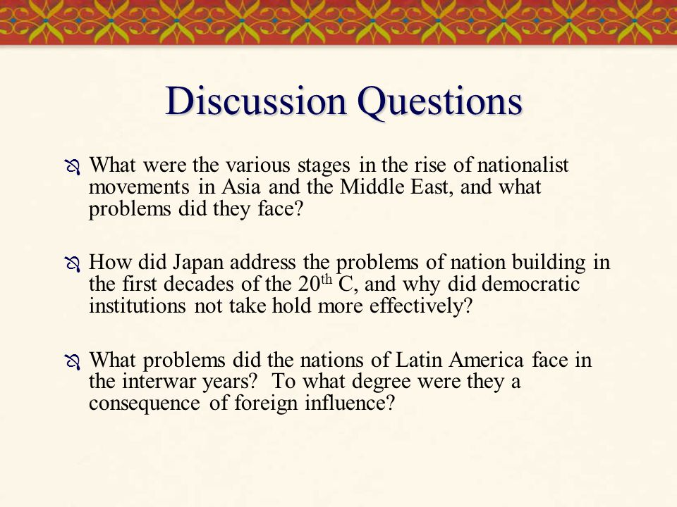 Discussion Questions What were the various stages in the rise of nationalist movements in Asia and the Middle East, and what problems did they face