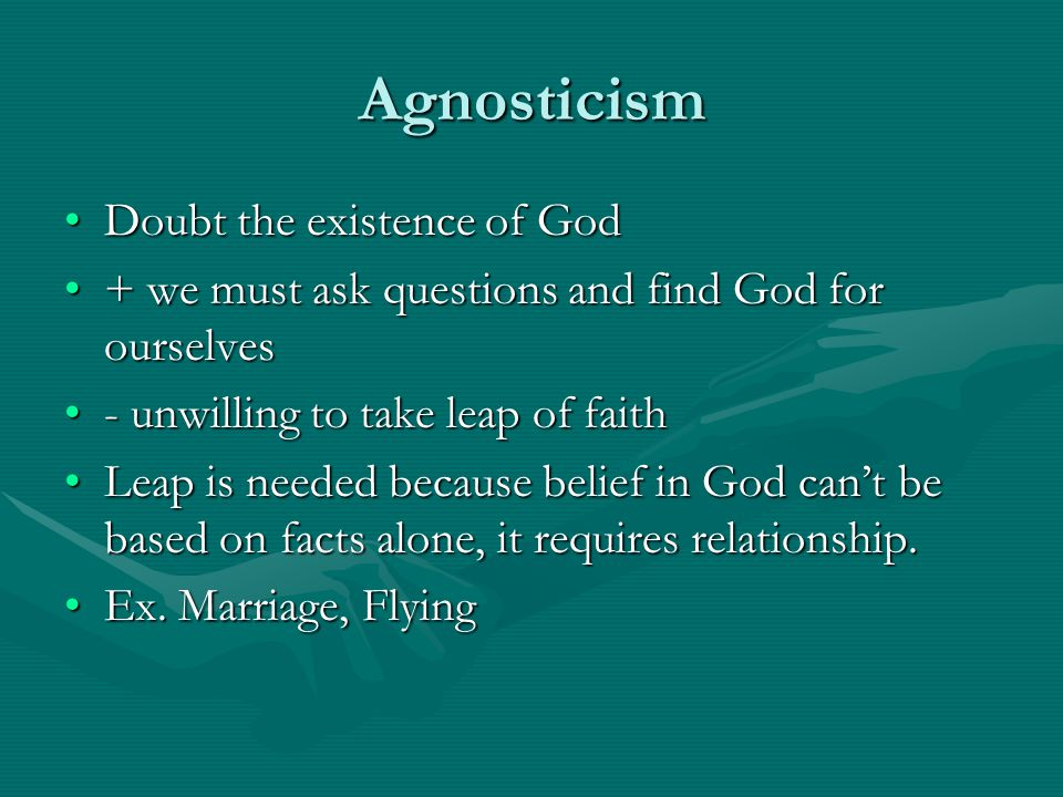 Agnosticism Doubt the existence of God
