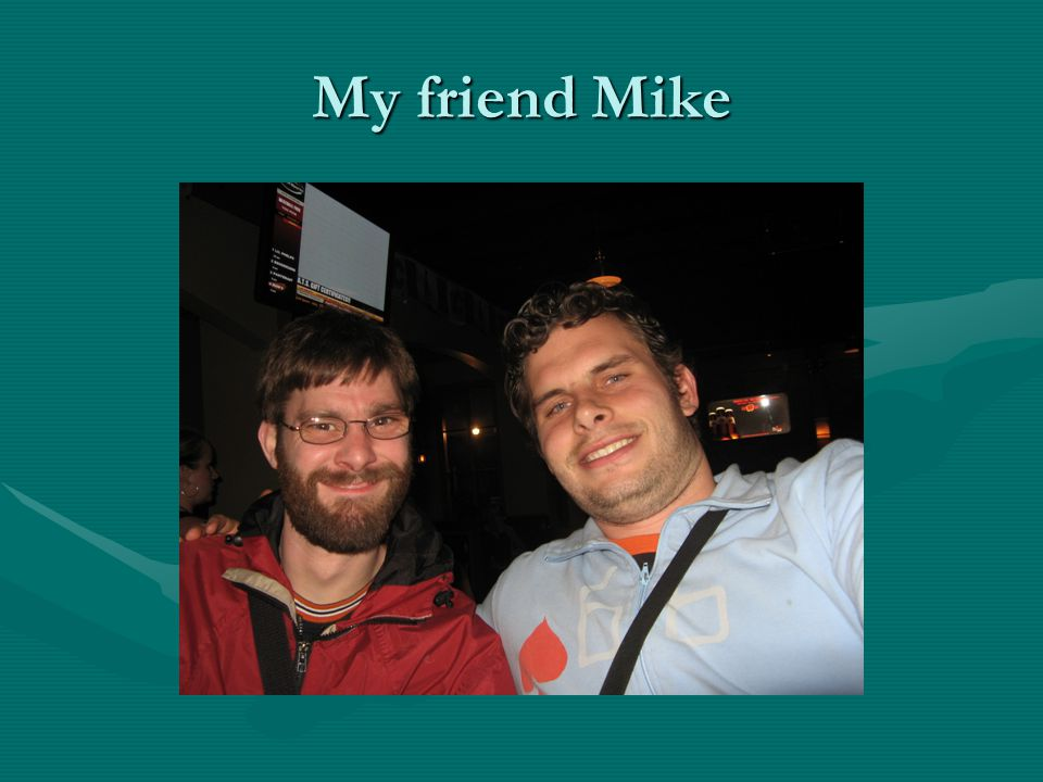 My friend Mike