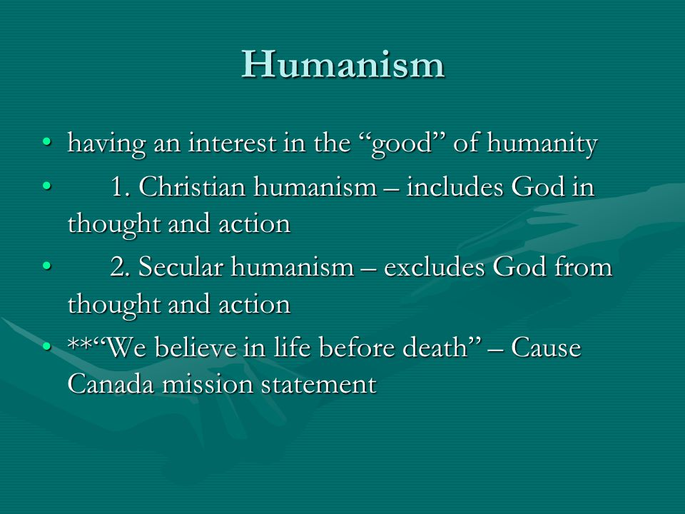 Humanism having an interest in the good of humanity