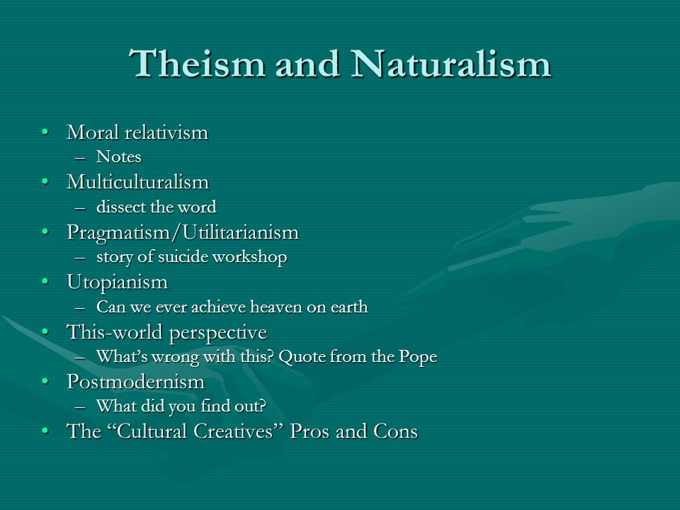 Theism and Naturalism Moral relativism Multiculturalism