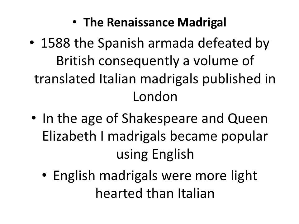 English madrigals were more light hearted than Italian
