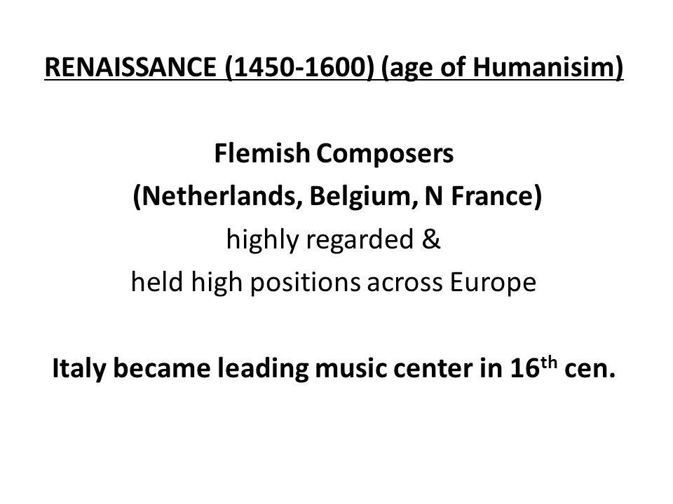 RENAISSANCE (1450-1600) (age of Humanisim) Flemish Composers