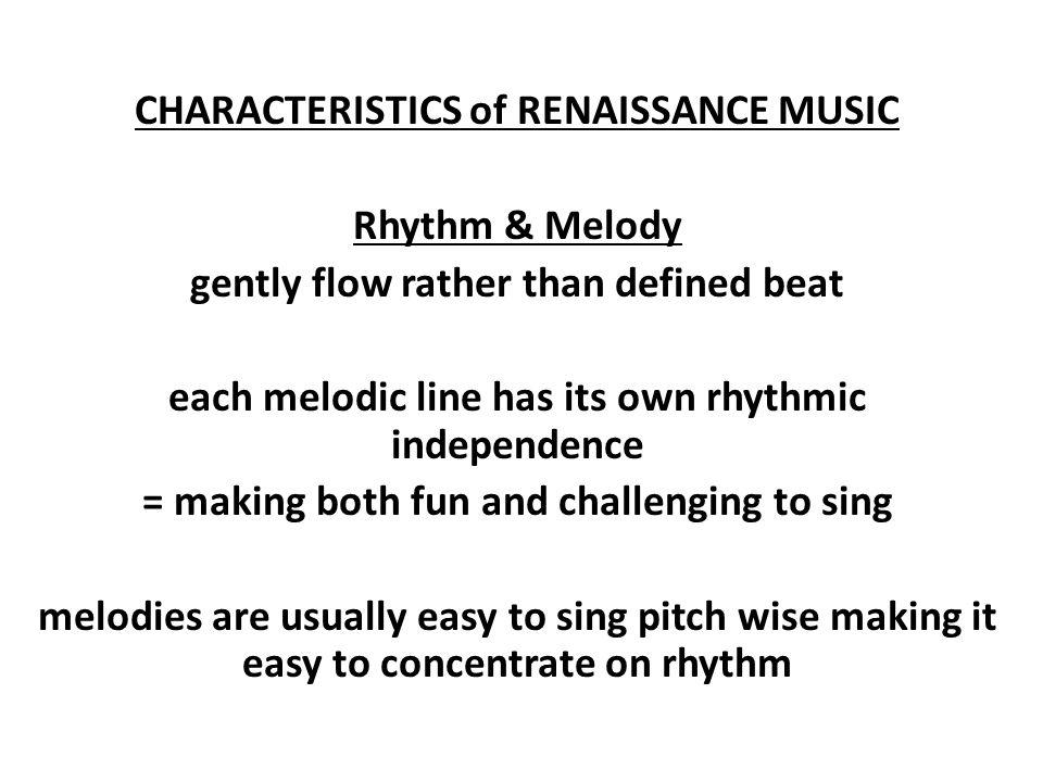 CHARACTERISTICS of RENAISSANCE MUSIC Rhythm & Melody