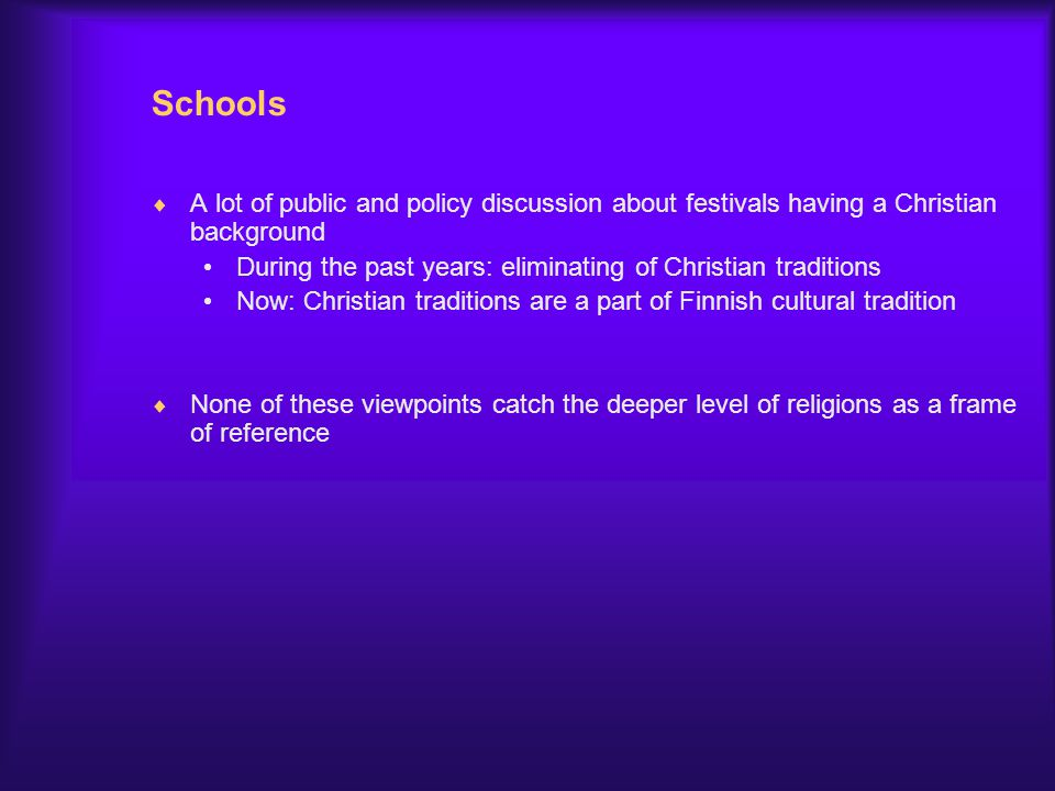Schools A lot of public and policy discussion about festivals having a Christian background.