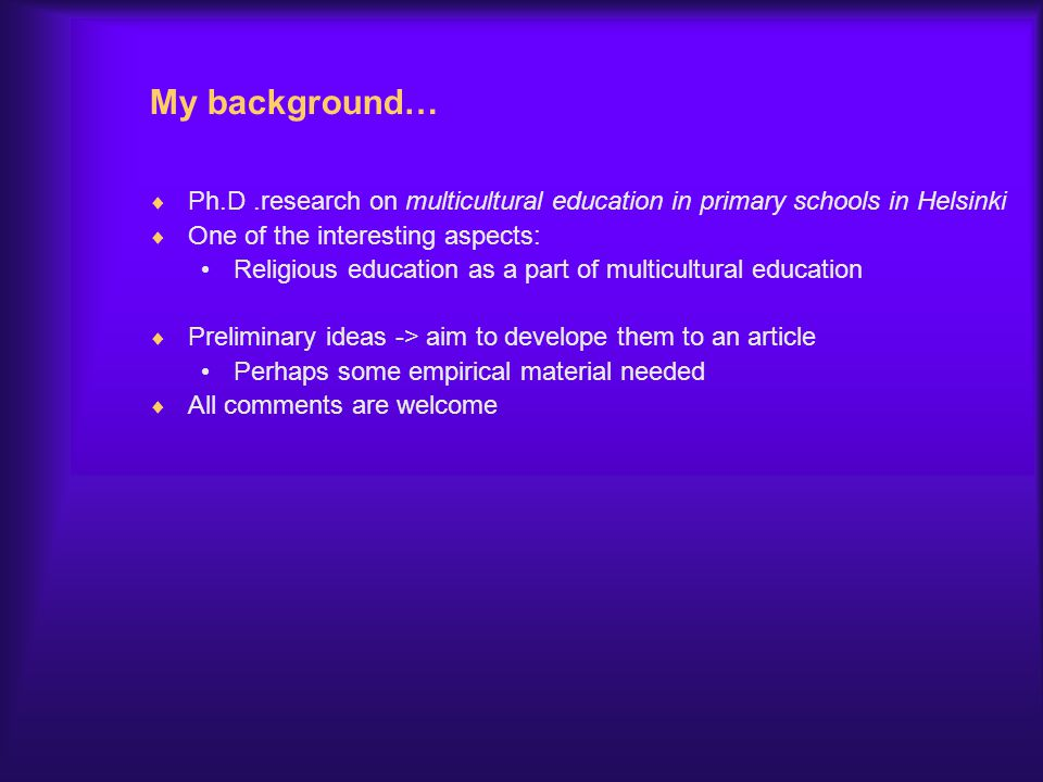My background… Ph.D .research on multicultural education in primary schools in Helsinki. One of the interesting aspects: