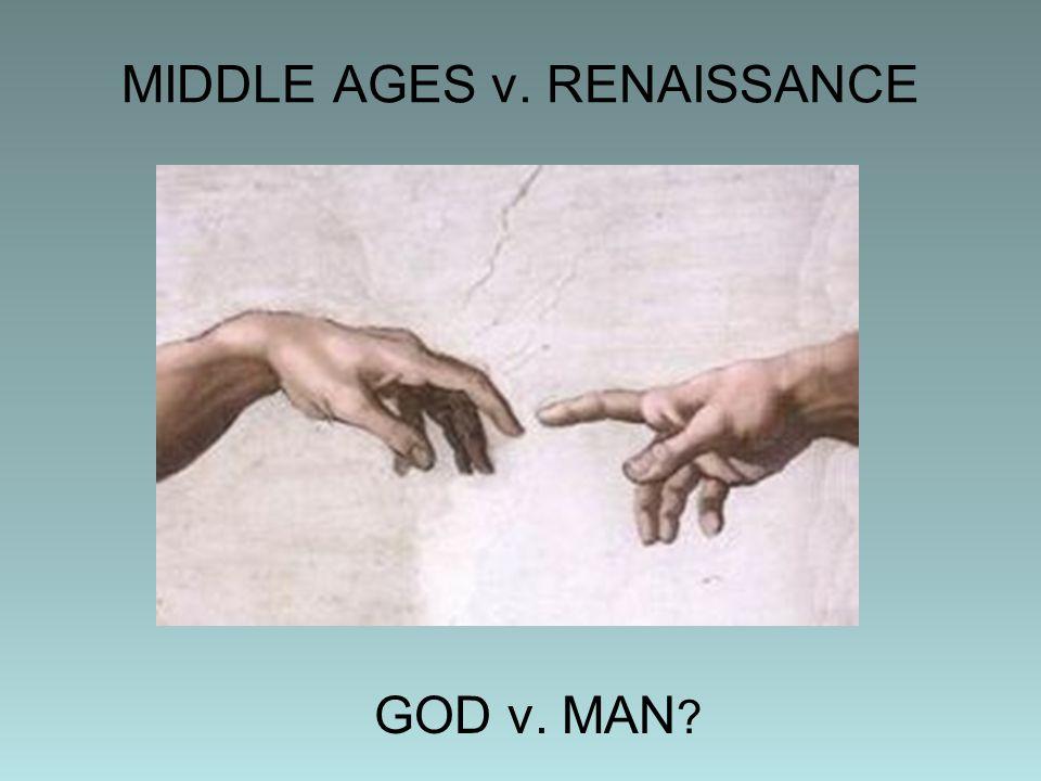 MIDDLE AGES v. RENAISSANCE