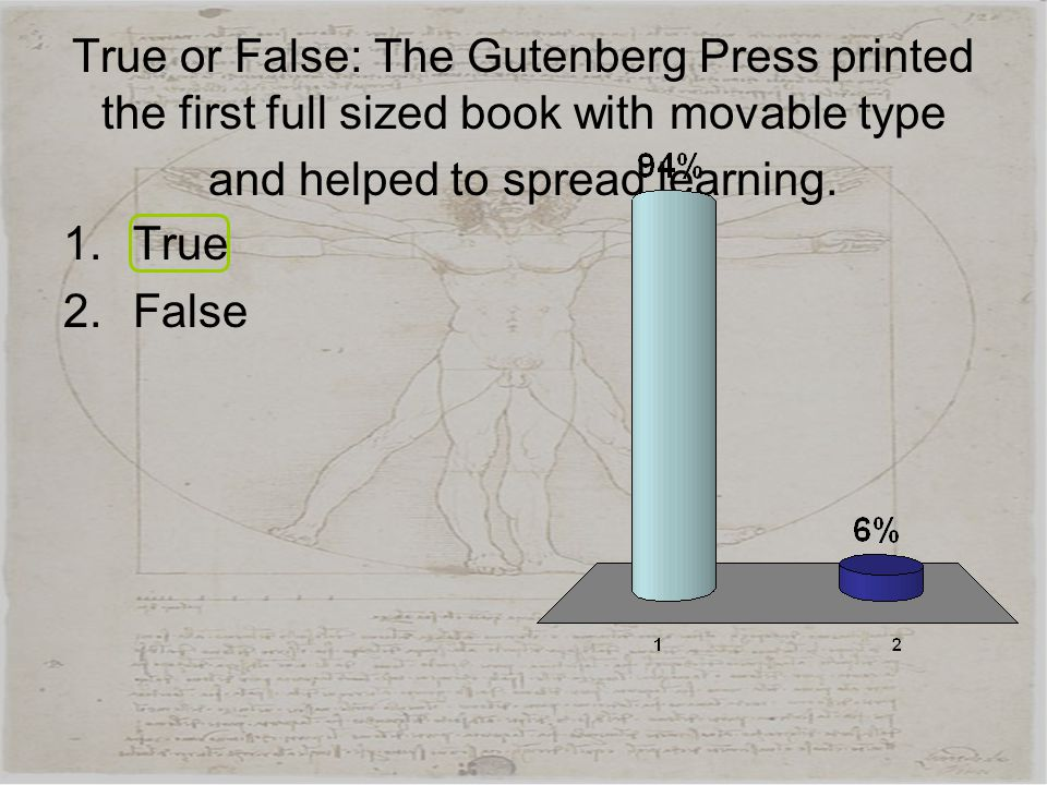 True or False: The Gutenberg Press printed the first full sized book with movable type and helped to spread learning.