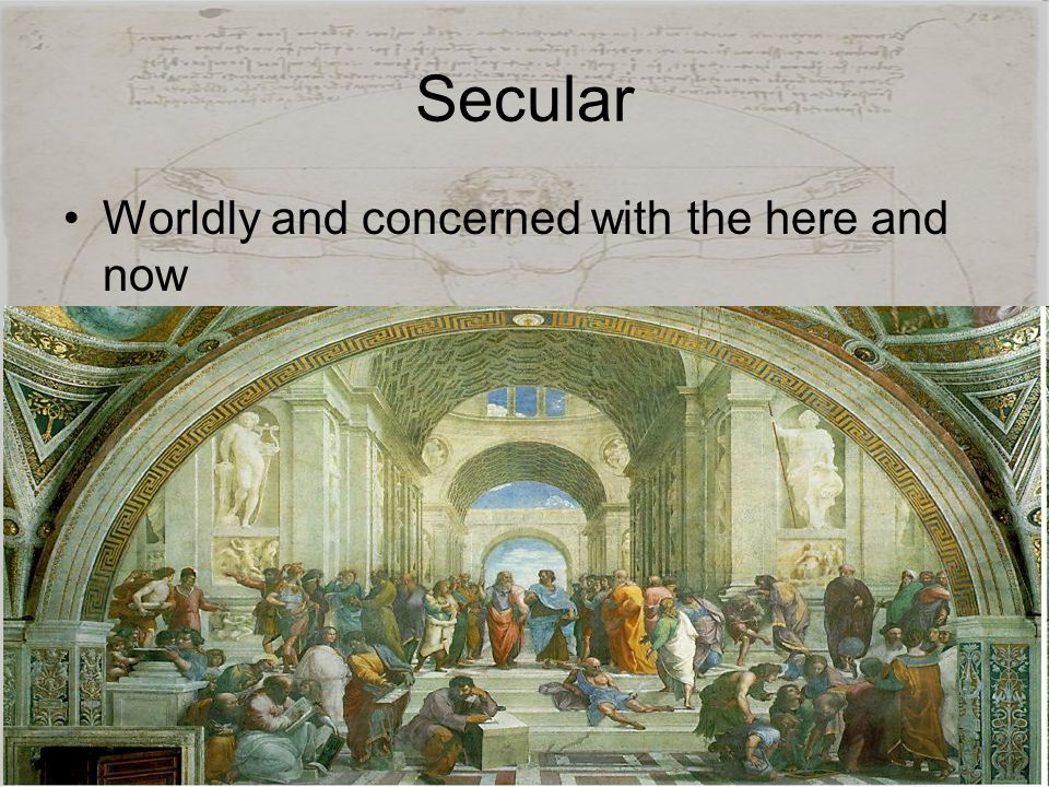 Secular Worldly and concerned with the here and now