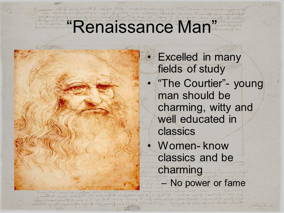 Renaissance Man Excelled in many fields of study
