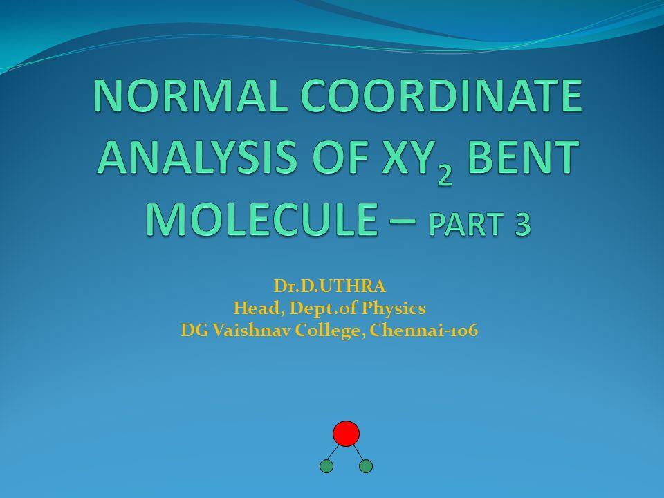NORMAL COORDINATE ANALYSIS OF XY2 BENT MOLECULE – PART 3