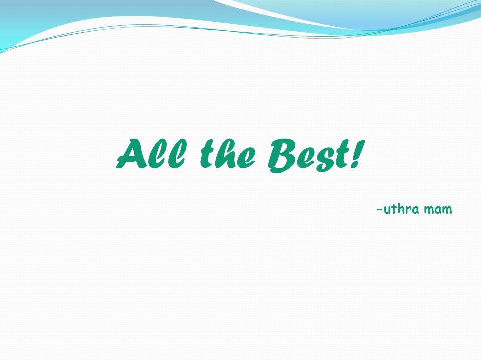 All the Best! -uthra mam