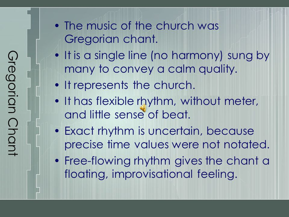 Gregorian Chant The music of the church was Gregorian chant.