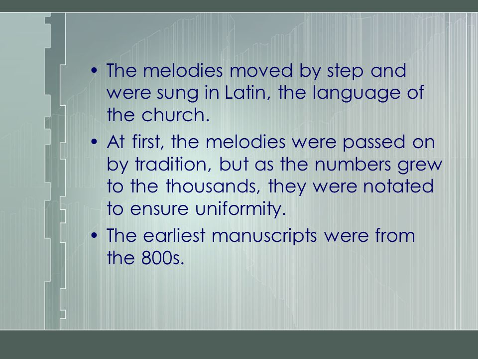 The melodies moved by step and were sung in Latin, the language of the church.