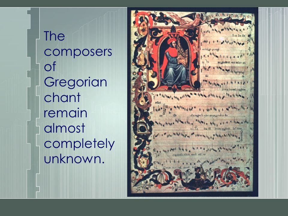 The composers of Gregorian chant remain almost completely unknown.