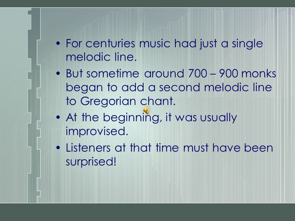 For centuries music had just a single melodic line.