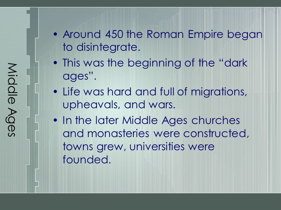 Middle Ages Around 450 the Roman Empire began to disintegrate.