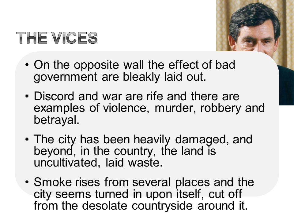 The vices On the opposite wall the effect of bad government are bleakly laid out.