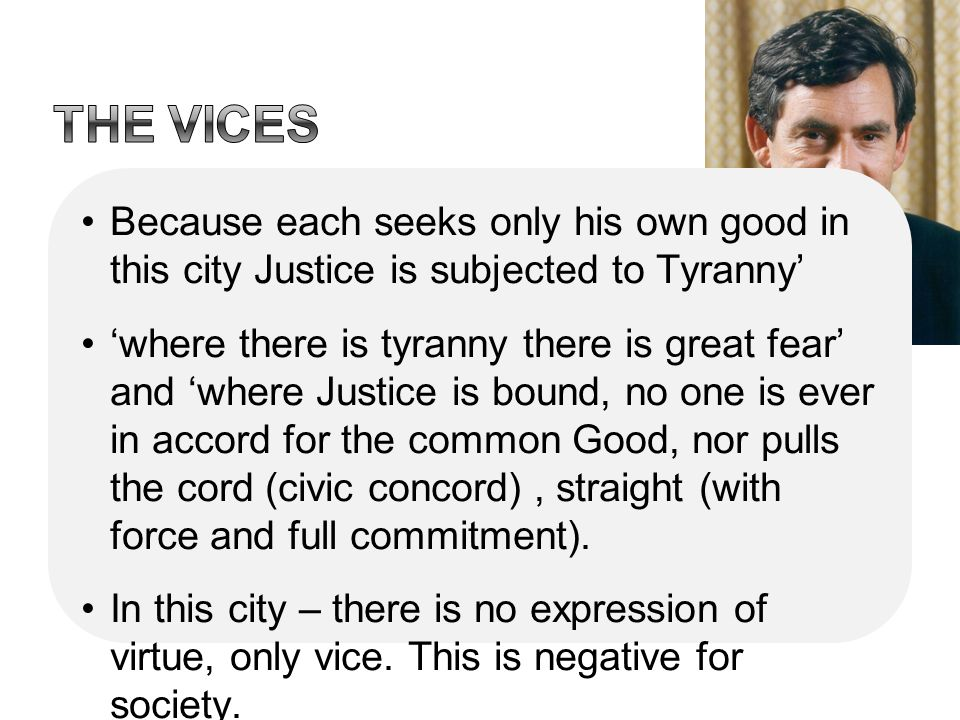 The vices Because each seeks only his own good in this city Justice is subjected to Tyranny'
