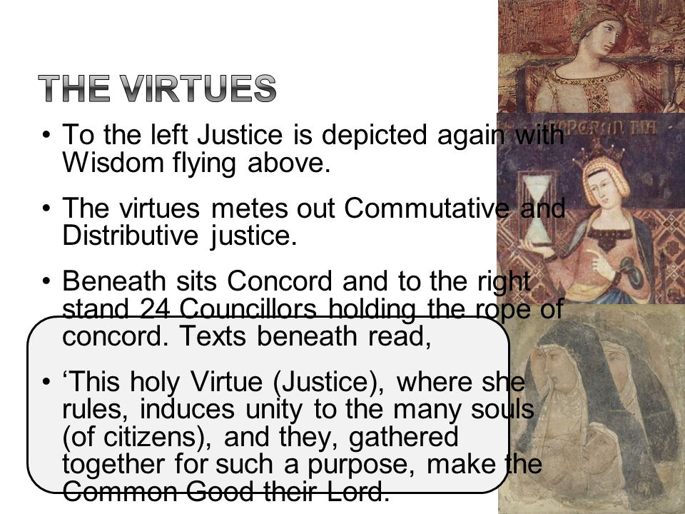 The virtues To the left Justice is depicted again with Wisdom flying above. The virtues metes out Commutative and Distributive justice.