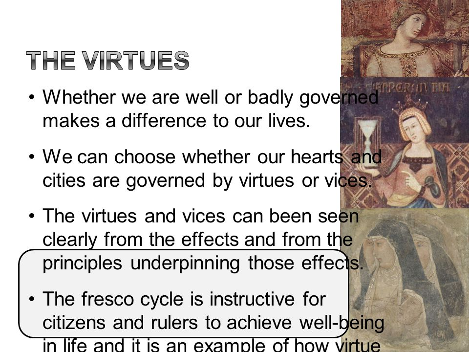 The virtues Whether we are well or badly governed makes a difference to our lives.