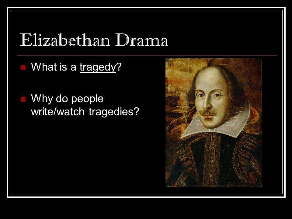 Elizabethan Drama What is a tragedy
