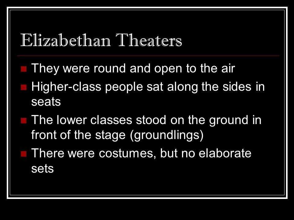 Elizabethan Theaters They were round and open to the air