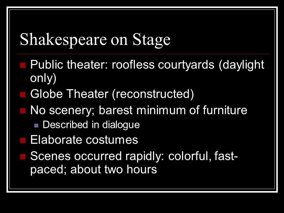 Shakespeare on Stage Public theater: roofless courtyards (daylight only) Globe Theater (reconstructed)