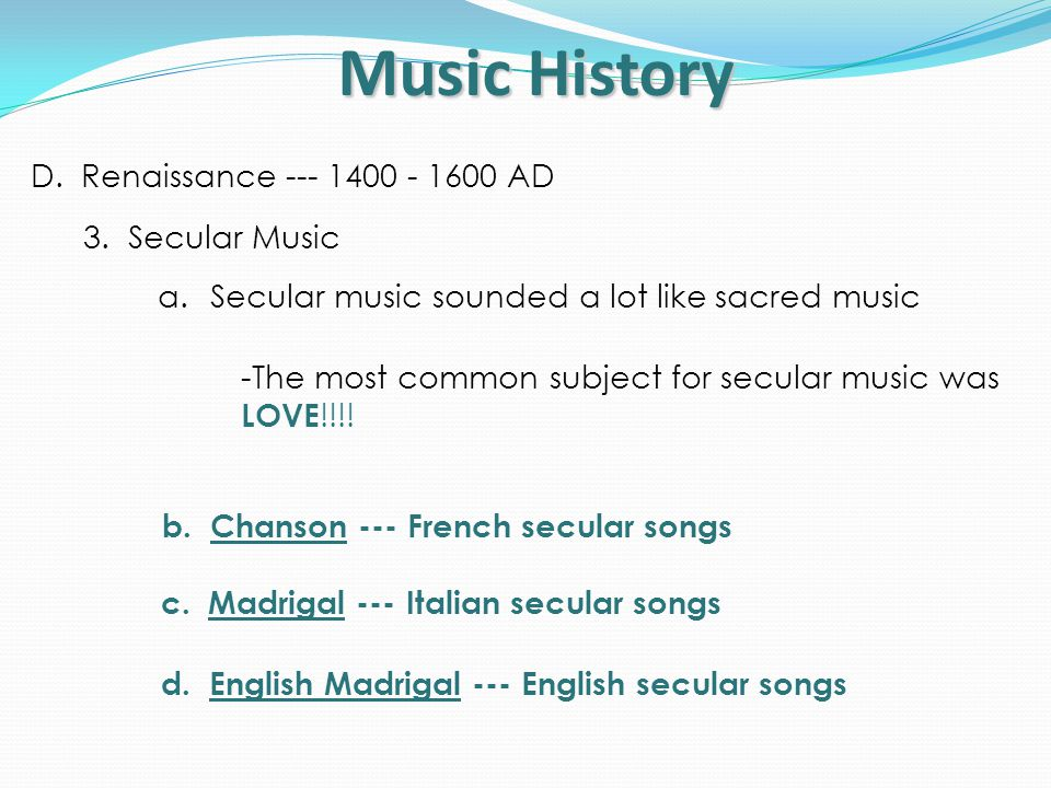 Music History D. Renaissance --- 1400 - 1600 AD 3. Secular Music