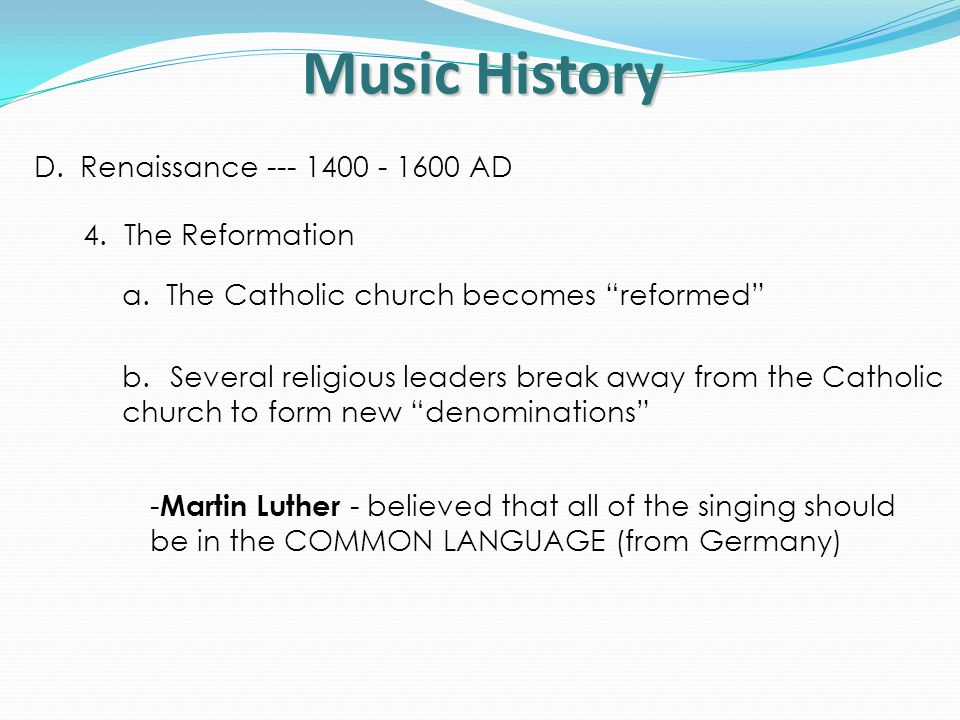 Music History D. Renaissance --- 1400 - 1600 AD 4. The Reformation