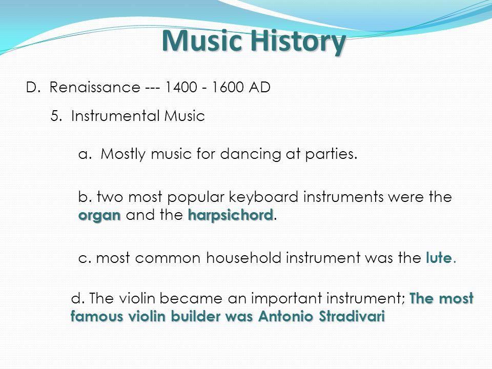 Music History D. Renaissance --- 1400 - 1600 AD 5. Instrumental Music
