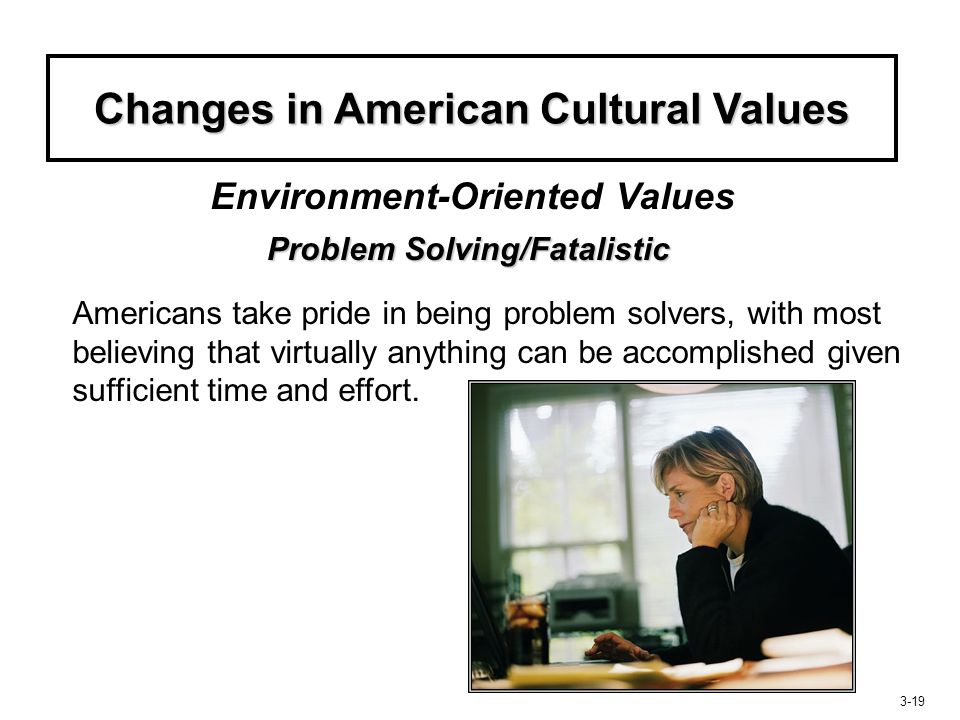 Changes in American Cultural Values Problem Solving/Fatalistic