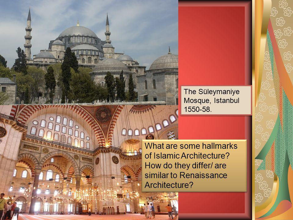 The Süleymaniye Mosque, Istanbul 1550-58.