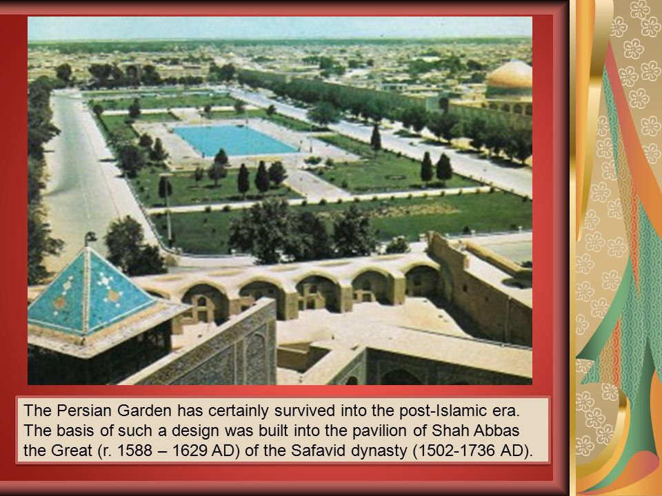 The Persian Garden has certainly survived into the post-Islamic era