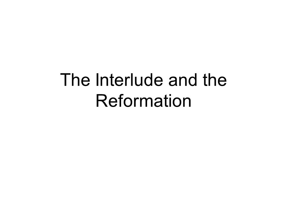 The Interlude and the Reformation