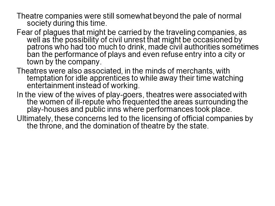 Theatre companies were still somewhat beyond the pale of normal society during this time.