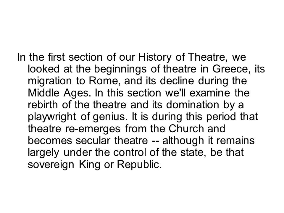 In the first section of our History of Theatre, we looked at the beginnings of theatre in Greece, its migration to Rome, and its decline during the Middle Ages.