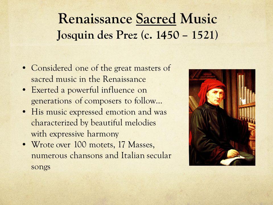 Renaissance Sacred Music Josquin des Prez (c. 1450 – 1521)