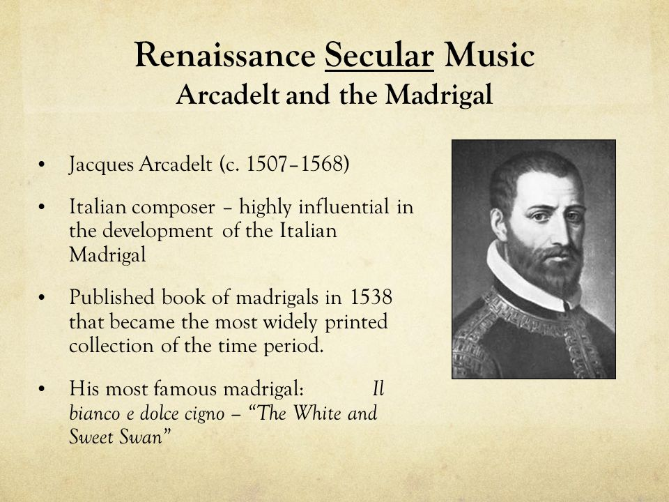 Renaissance Secular Music Arcadelt and the Madrigal