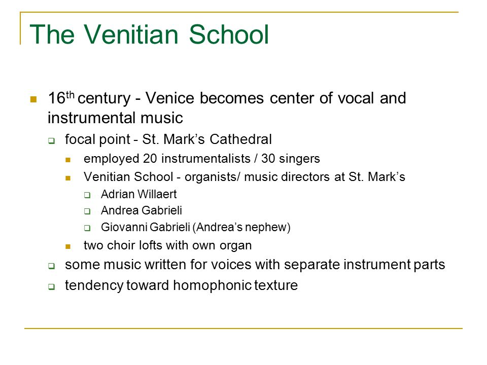 The Venitian School 16th century - Venice becomes center of vocal and instrumental music. focal point - St. Mark's Cathedral.