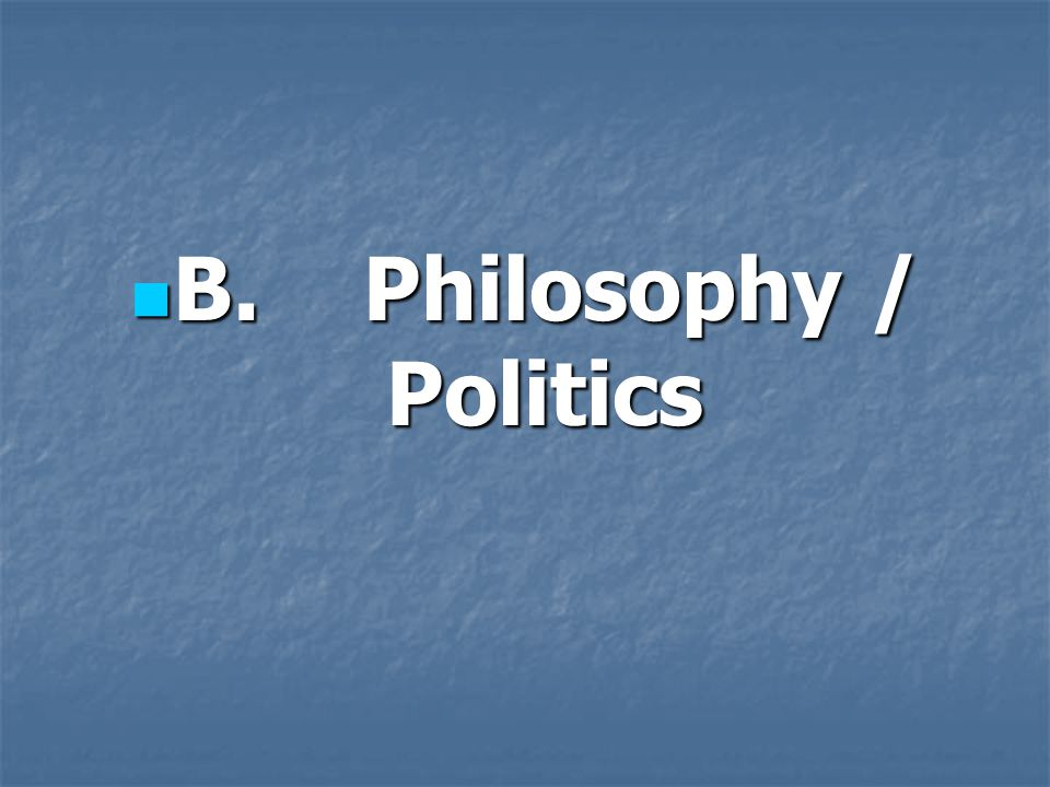 B. Philosophy / Politics