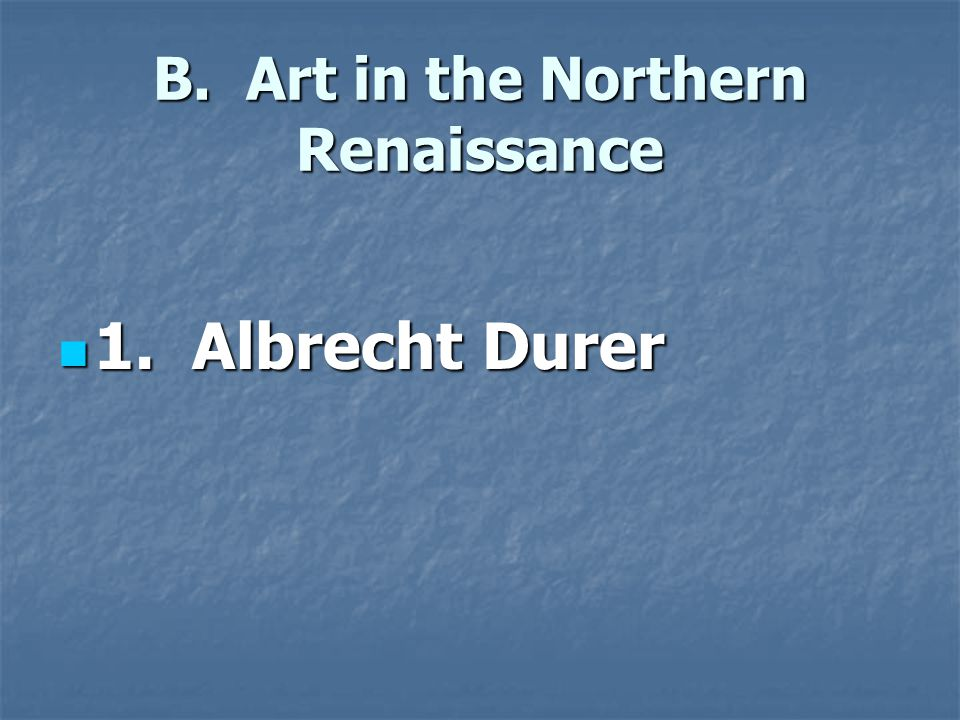 B. Art in the Northern Renaissance
