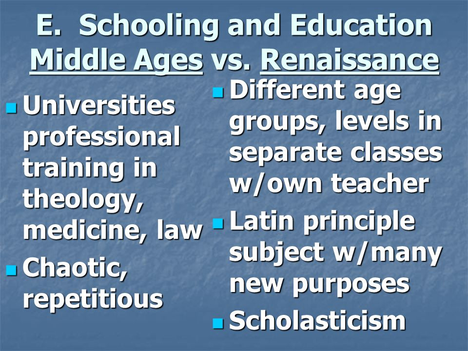 E. Schooling and Education Middle Ages vs. Renaissance