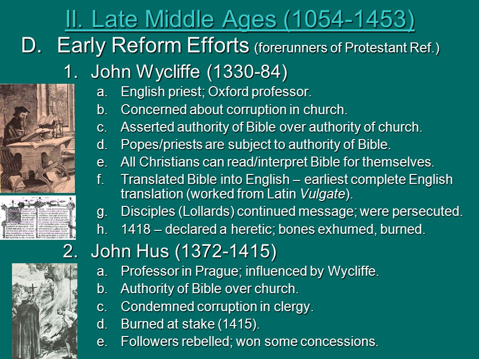 II. Late Middle Ages (1054-1453) Early Reform Efforts (forerunners of Protestant Ref.) John Wycliffe (1330-84)