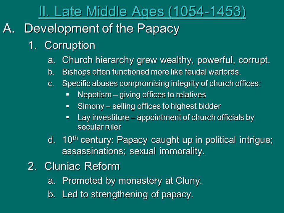 II. Late Middle Ages (1054-1453) Development of the Papacy Corruption