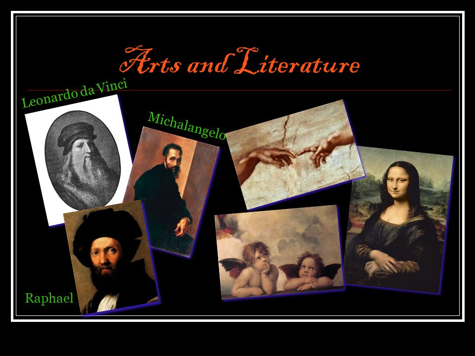 Arts and Literature Leonardo da Vinci Michalangelo Raphael