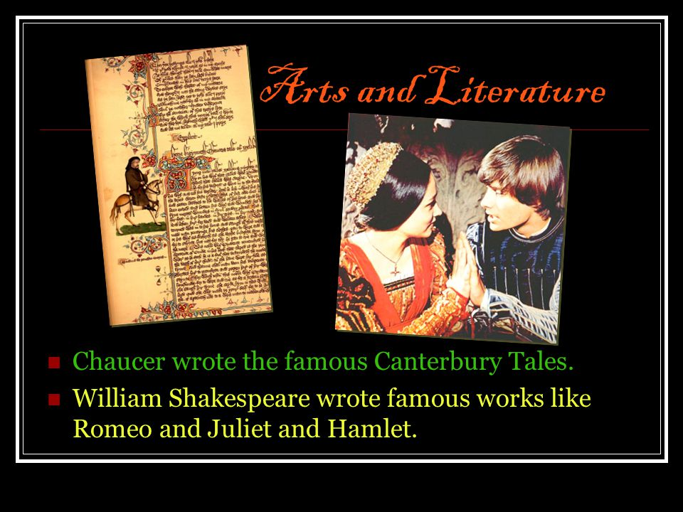 Arts and Literature Chaucer wrote the famous Canterbury Tales.