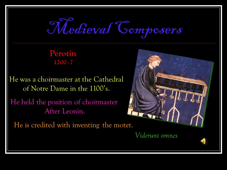 Medieval Composers Perotin He was a choirmaster at the Cathedral