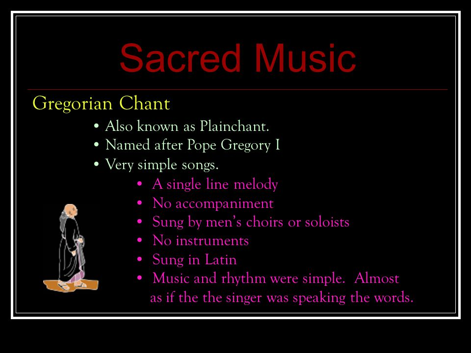 Sacred Music Gregorian Chant Also known as Plainchant.