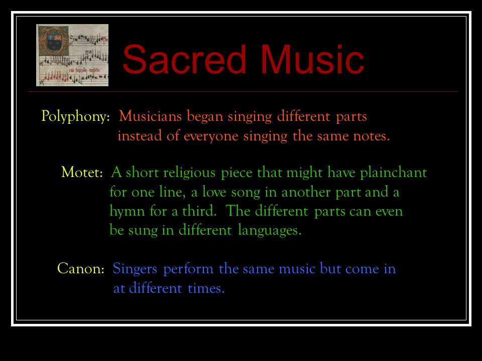 Sacred Music Polyphony: Musicians began singing different parts